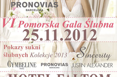 VI Pomorska Gala Ślubna - 25 listopada 2012 Wygraj suknię ślubną PRONOVIAS o wartości do 6000 zł