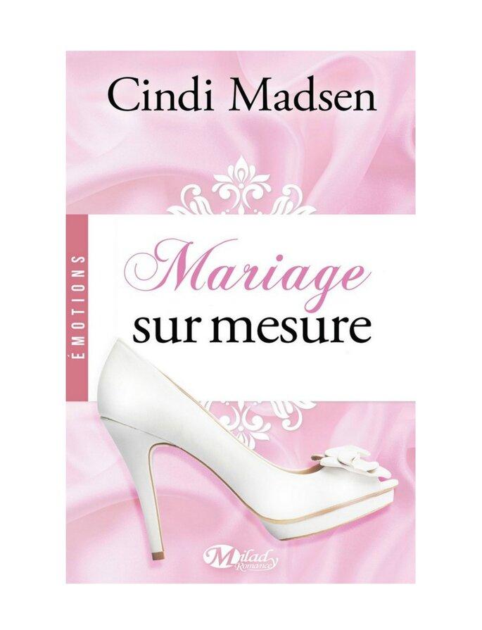 Mariage sur mesure. Cindi Madsen, Milady