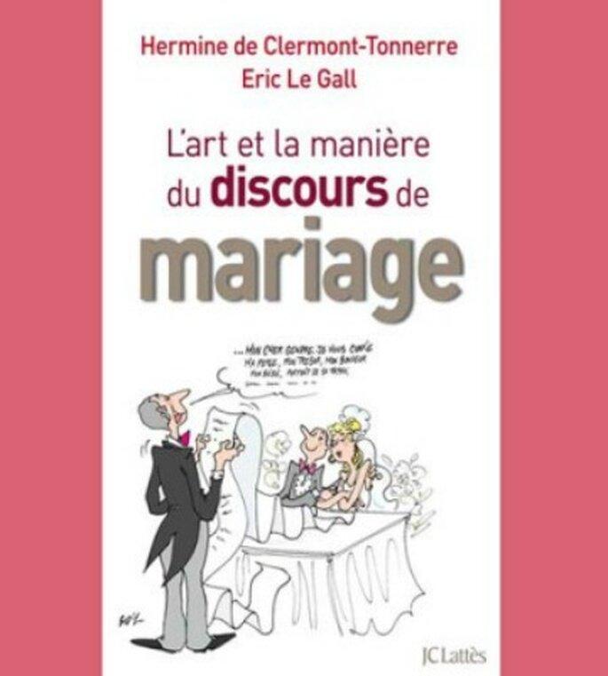 """""""De l'art et la manière de faire un discours de mariage"""" par Hermine de Clermont-Tonnerre et Eric Le Gall, éditions JC Lattes."""