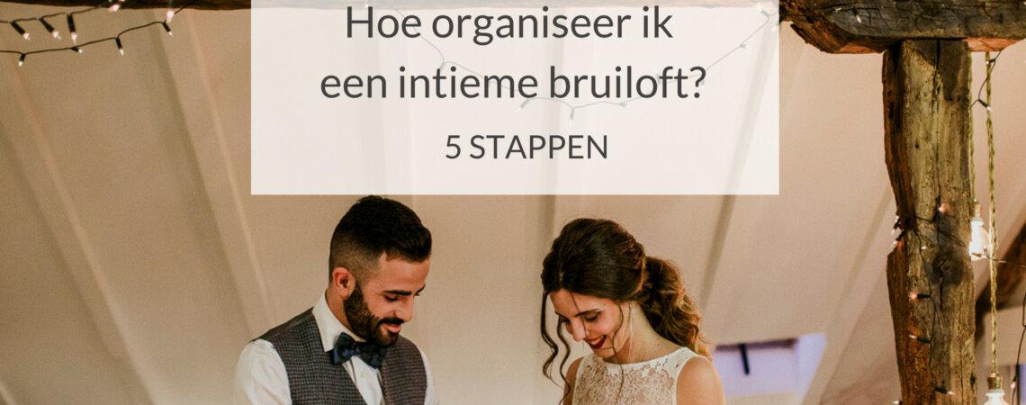 Hoe organiseer je een intieme bruiloft? Wij geven tips!