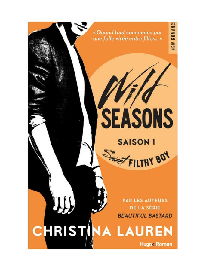 Wild Seasons Saison 1 Sweet filthy boy. Christina Lauren, Hugo Roman