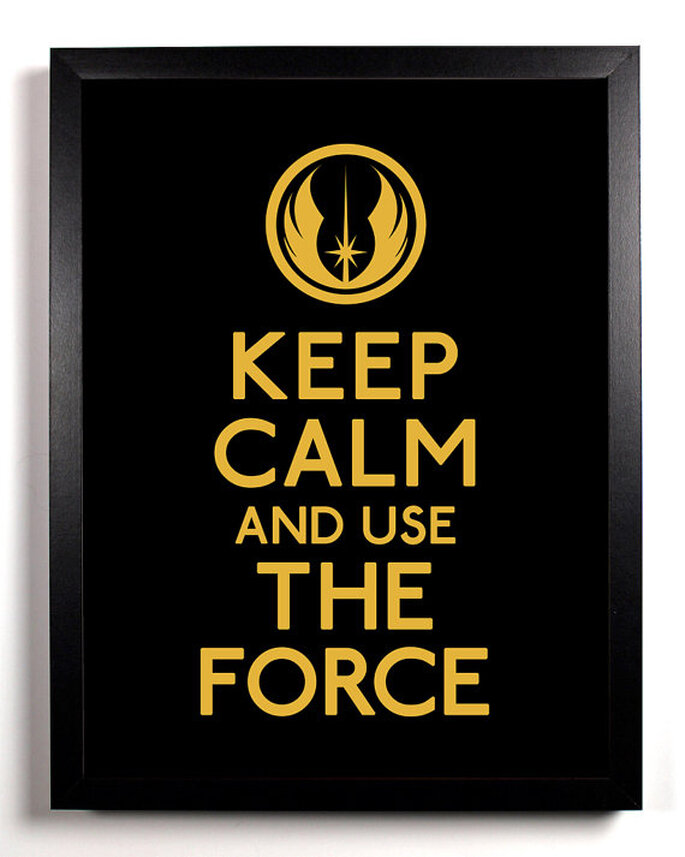 http://www.etsy.com/listing/77288632/keep-calm-and-use-the-force-star-wars-8 by KeepCalmAndStayGold